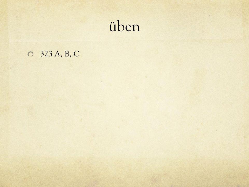 üben 323 A, B, C