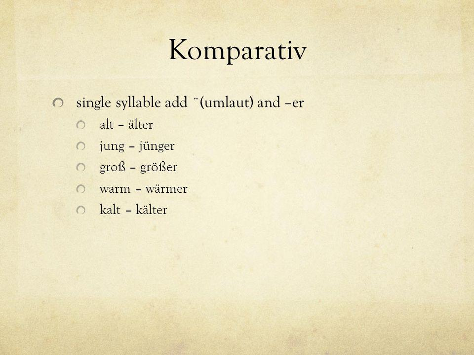 Komparativ single syllable add ¨(umlaut) and –er alt – älter