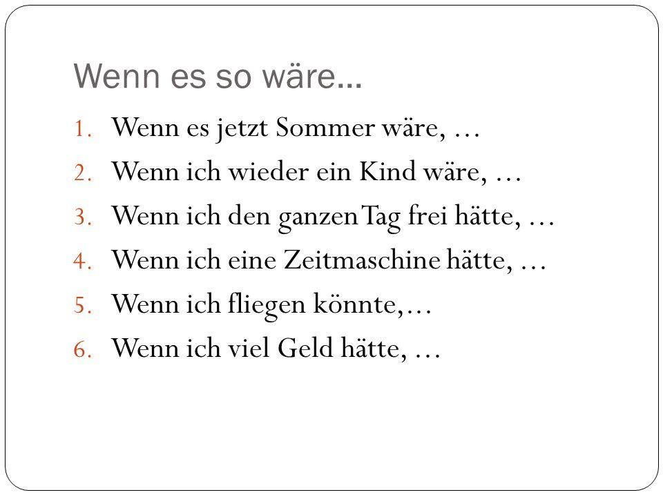 Wenn es so wäre... Wenn es jetzt Sommer wäre, ...