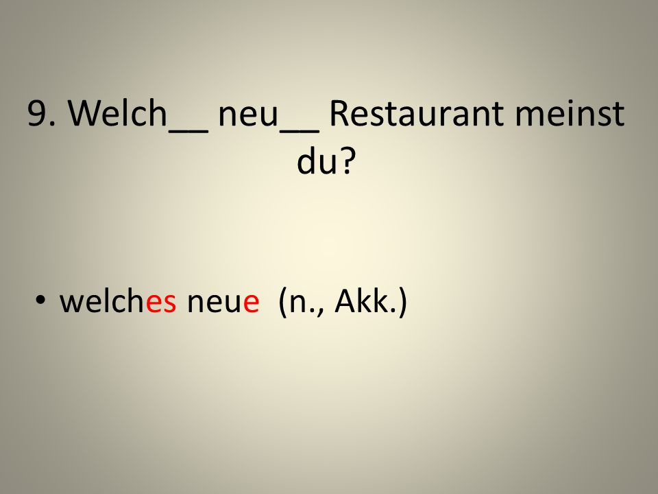 9. Welch__ neu__ Restaurant meinst du