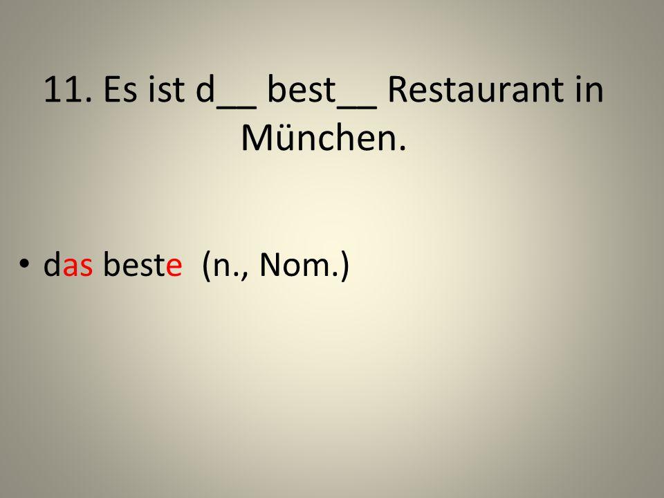 11. Es ist d__ best__ Restaurant in München.