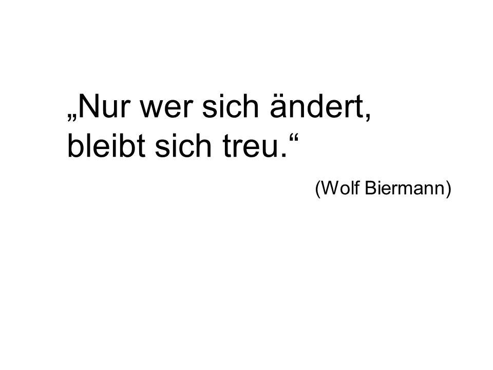 """""""Nur wer sich ändert, bleibt sich treu."""