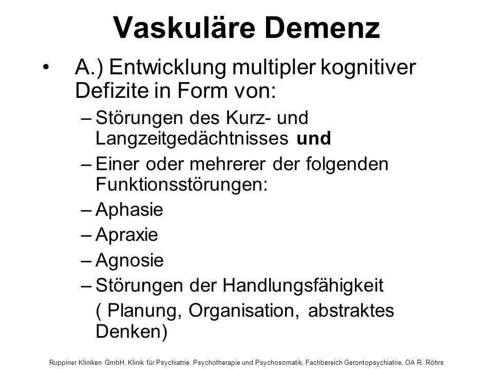 Vaskuläre Demenz A.) Entwicklung multipler kognitiver Defizite in Form von: Störungen des Kurz- und Langzeitgedächtnisses und.