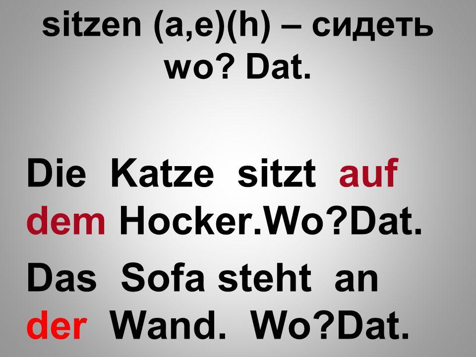 sitzen (a,e)(h) – сидеть wo Dat.