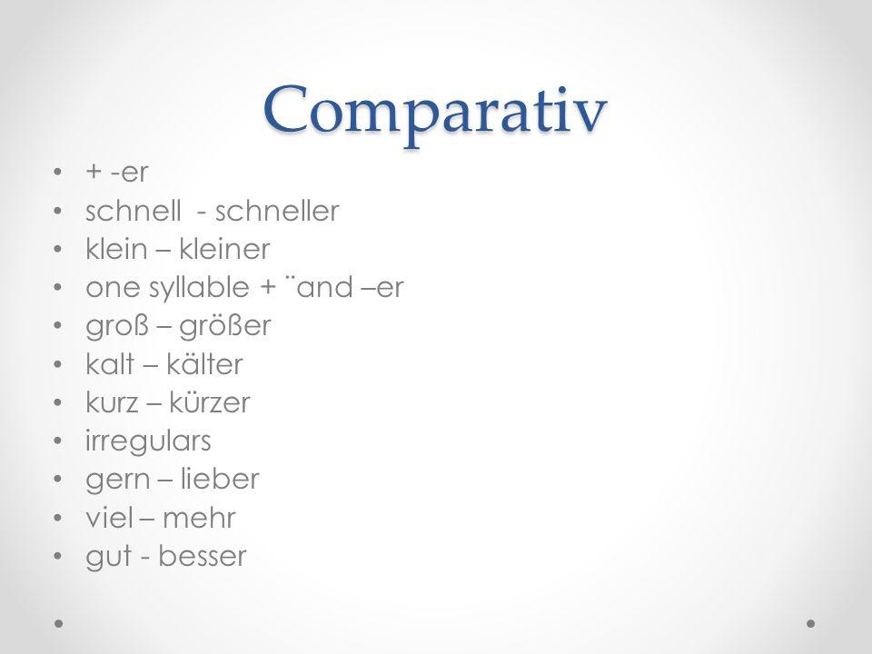 Comparativ + -er schnell - schneller klein – kleiner