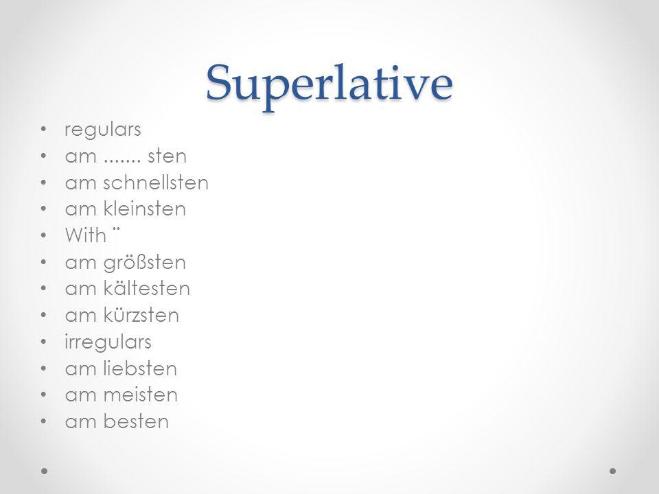 Superlative regulars am ....... sten am schnellsten am kleinsten