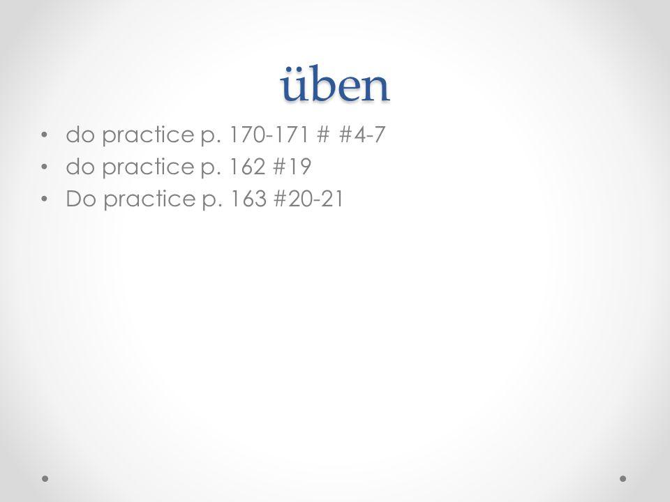 üben do practice p. 170-171 # #4-7 do practice p. 162 #19