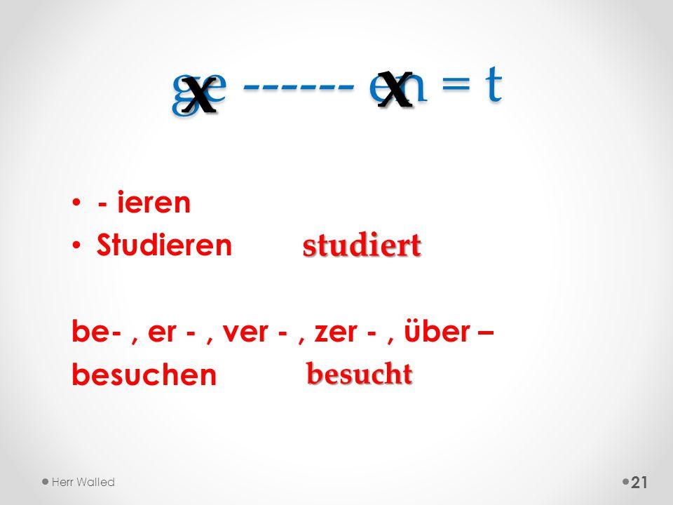 x x ge ------ en = t studiert - ieren Studieren
