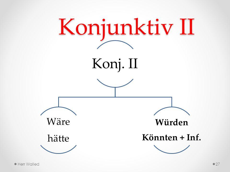 Konjunktiv II Konj. II hätte Wäre Würden Könnten + Inf. Herr Walled
