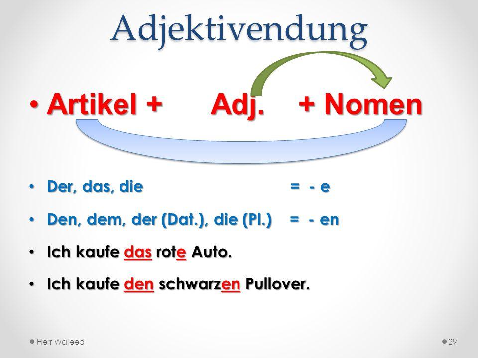 Adjektivendung Artikel + Adj. + Nomen Der, das, die = - e
