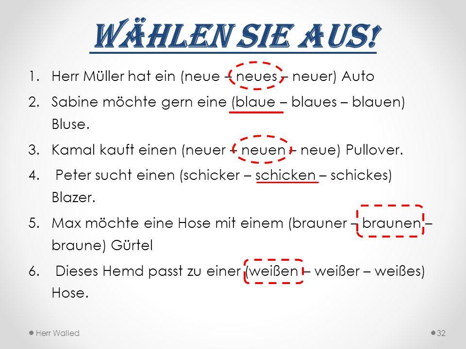 Wählen Sie aus! Herr Müller hat ein (neue – neues – neuer) Auto
