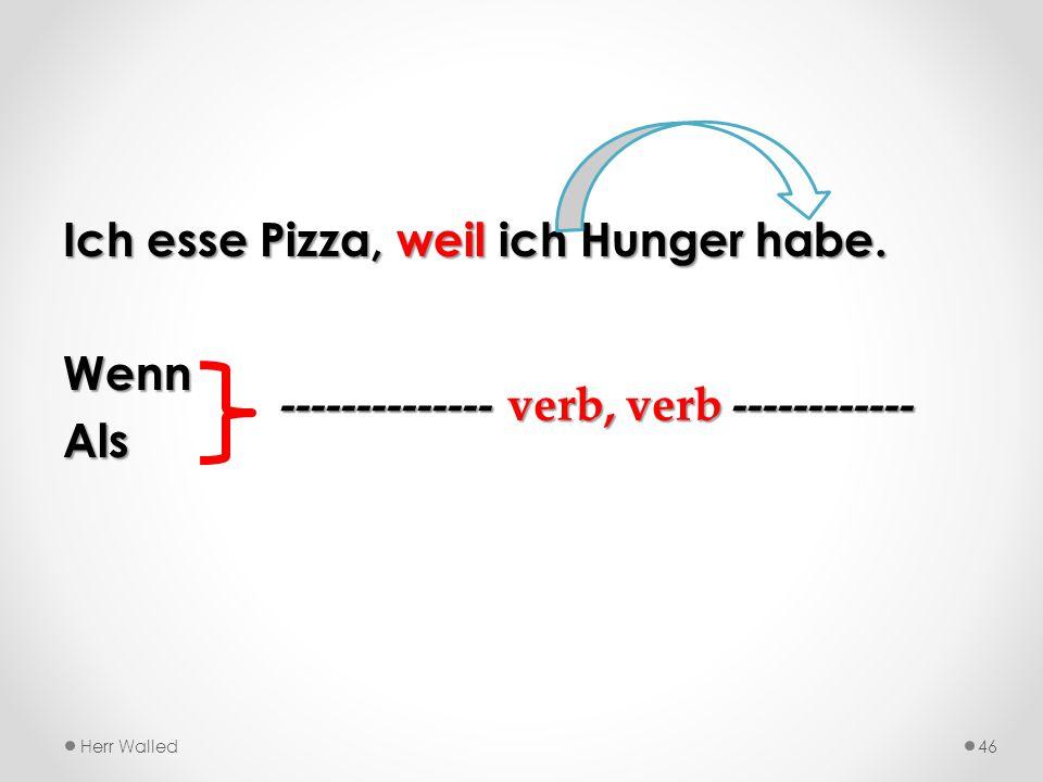 Ich esse Pizza, weil ich Hunger habe. Wenn Als