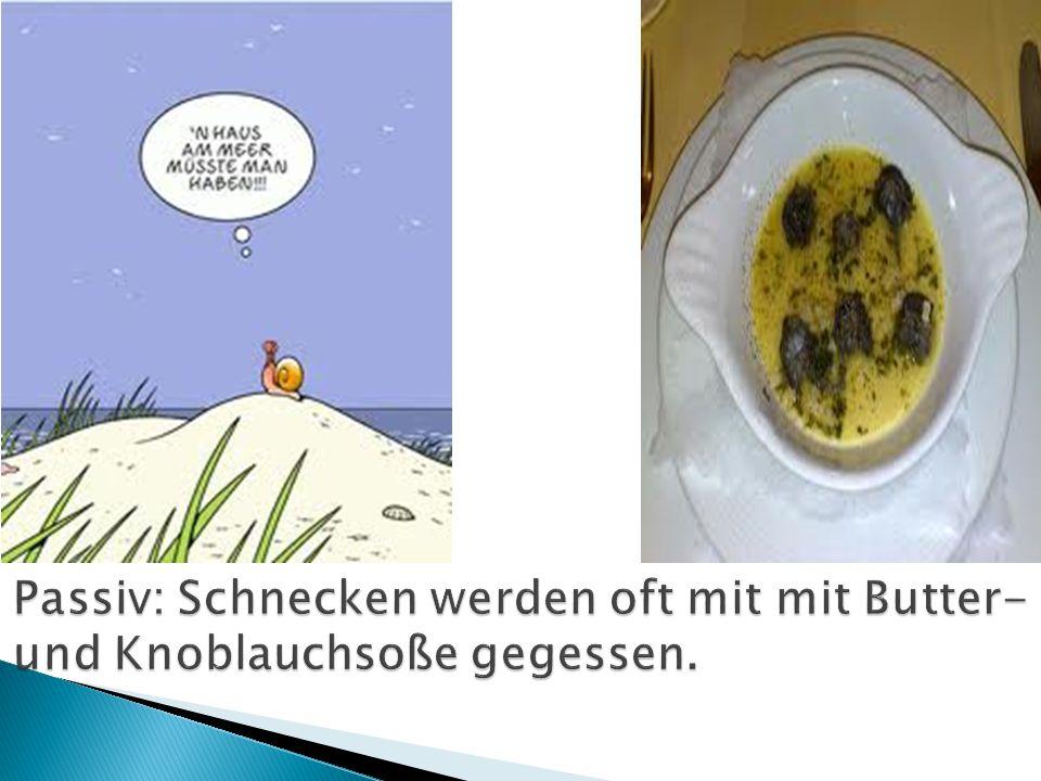Passiv: Schnecken werden oft mit mit Butter- und Knoblauchsoße gegessen.