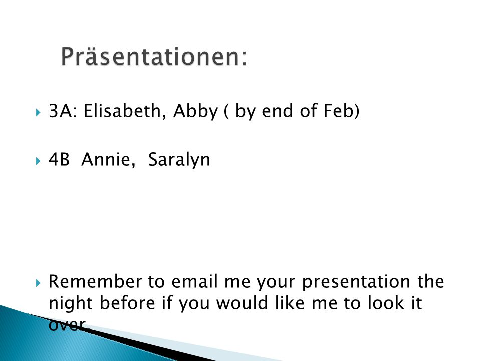 Präsentationen: 3A: Elisabeth, Abby ( by end of Feb) 4B Annie, Saralyn