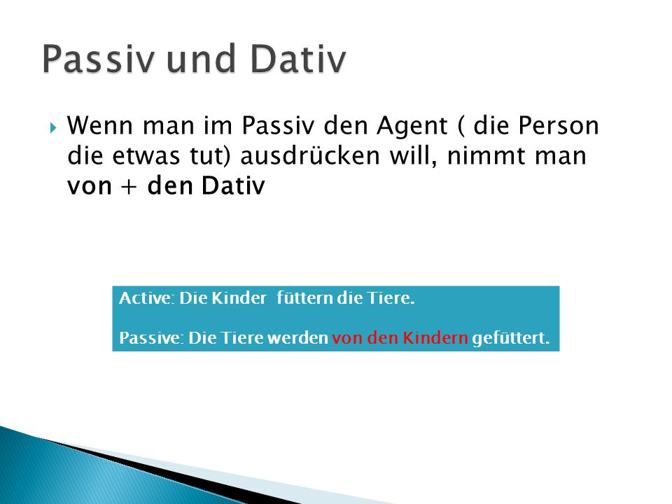 Passiv und Dativ Wenn man im Passiv den Agent ( die Person die etwas tut) ausdrücken will, nimmt man von + den Dativ.