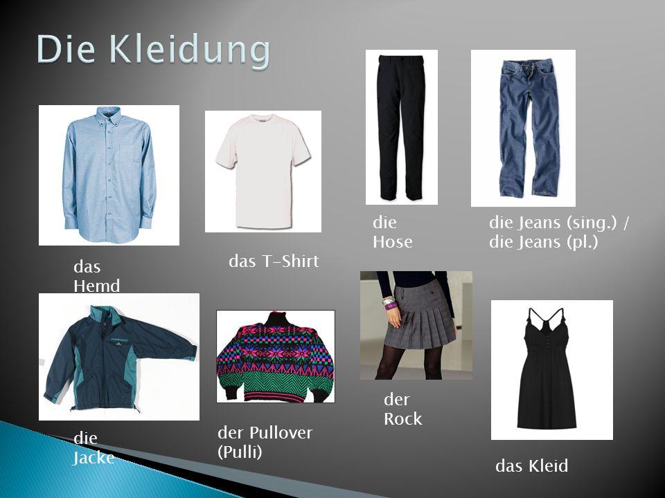 Die Kleidung die Hose die Jeans (sing.) / die Jeans (pl.) das T-Shirt