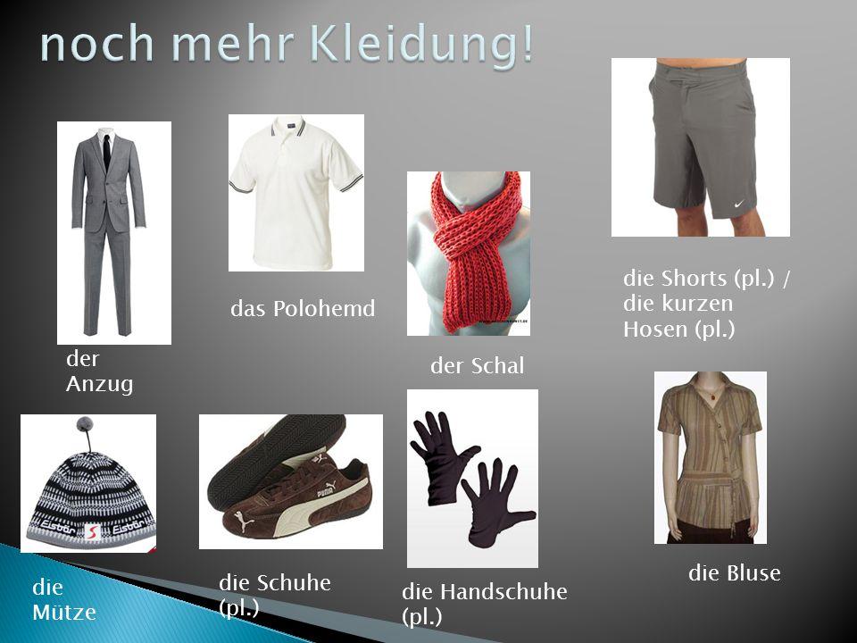 noch mehr Kleidung! die Shorts (pl.) / die kurzen Hosen (pl.)