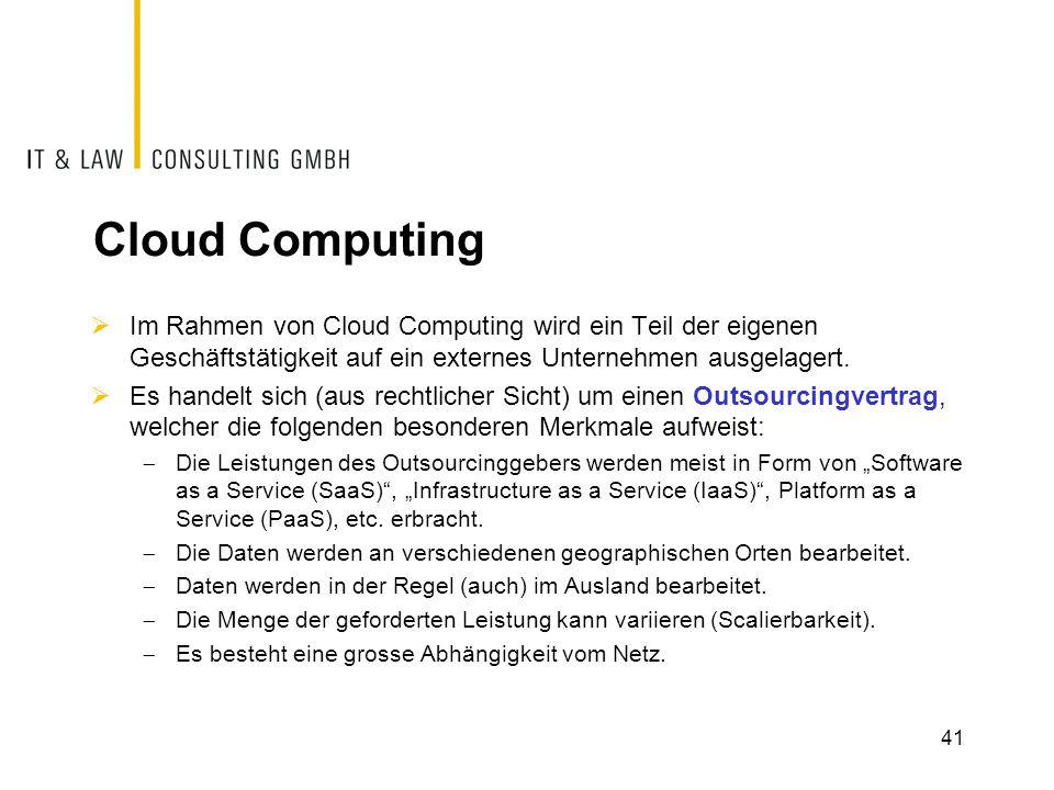 Cloud Computing Im Rahmen von Cloud Computing wird ein Teil der eigenen Geschäftstätigkeit auf ein externes Unternehmen ausgelagert.