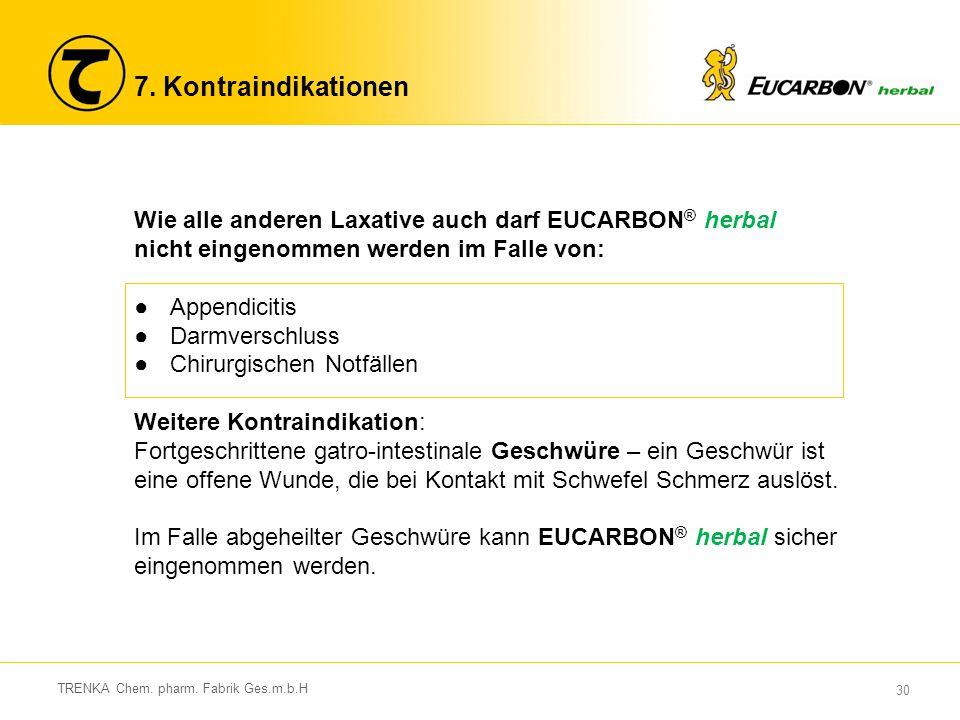7. Kontraindikationen Wie alle anderen Laxative auch darf EUCARBON® herbal nicht eingenommen werden im Falle von: