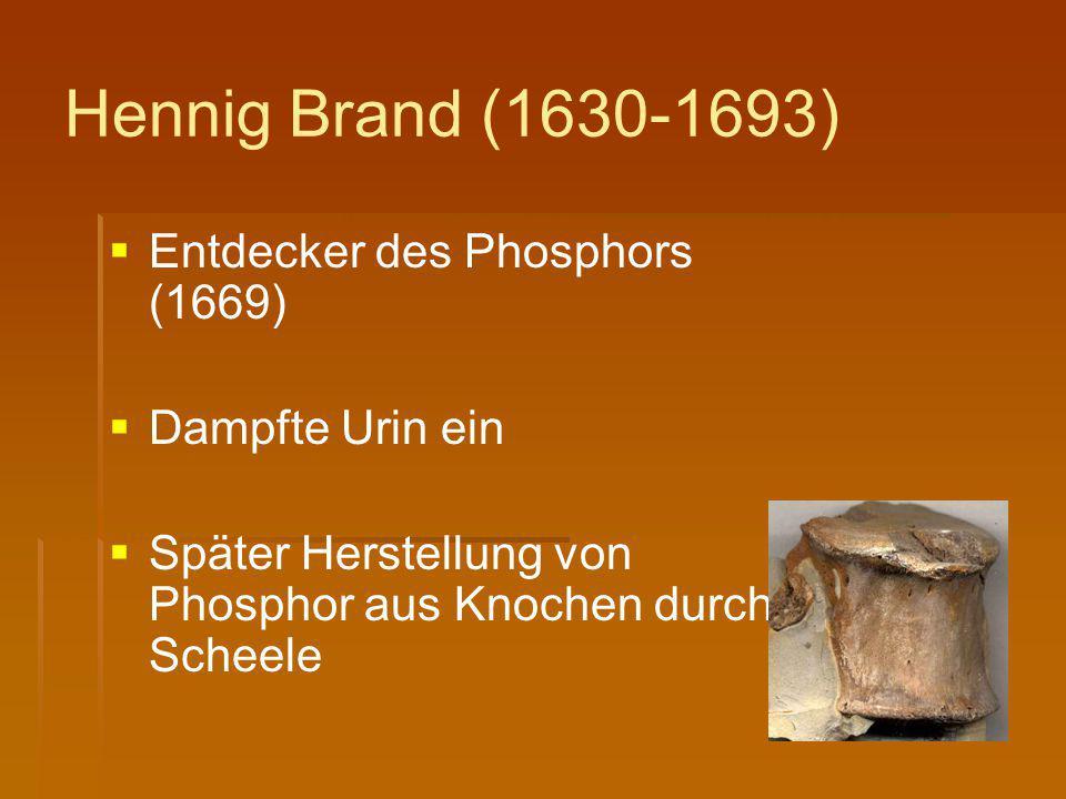 Hennig Brand (1630-1693) Entdecker des Phosphors (1669)