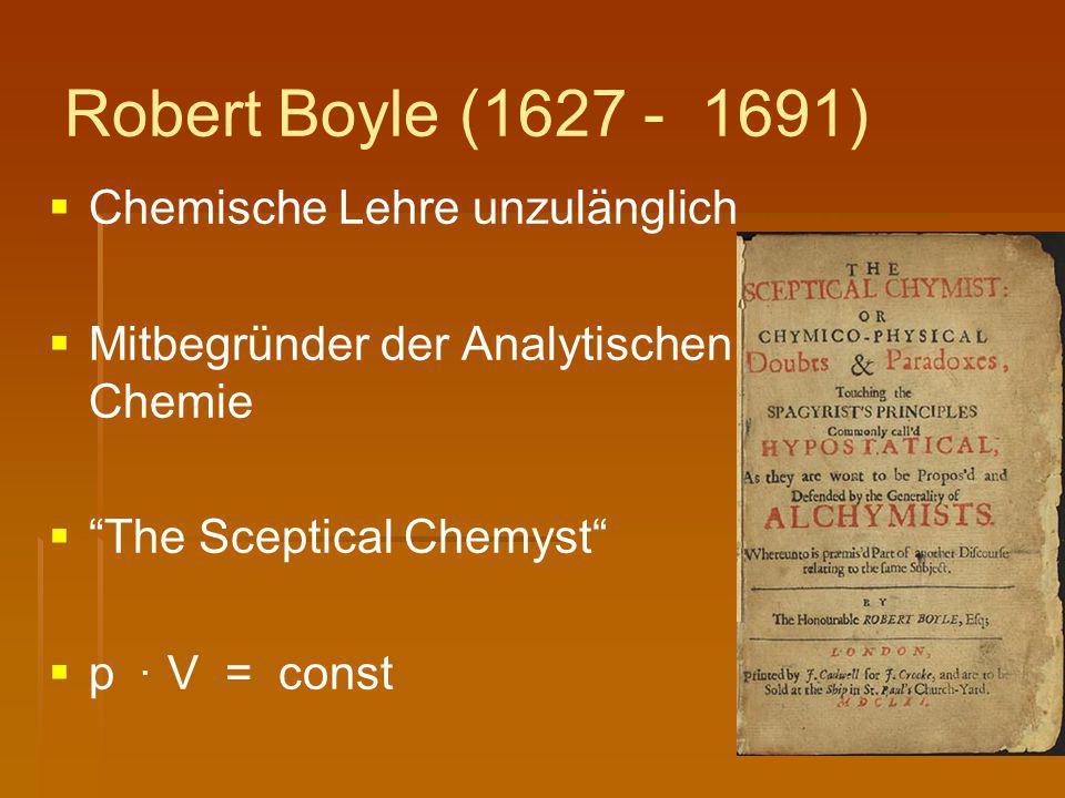 Robert Boyle (1627 - 1691) Chemische Lehre unzulänglich