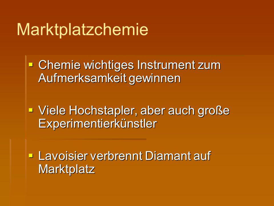 Marktplatzchemie Chemie wichtiges Instrument zum Aufmerksamkeit gewinnen. Viele Hochstapler, aber auch große Experimentierkünstler.