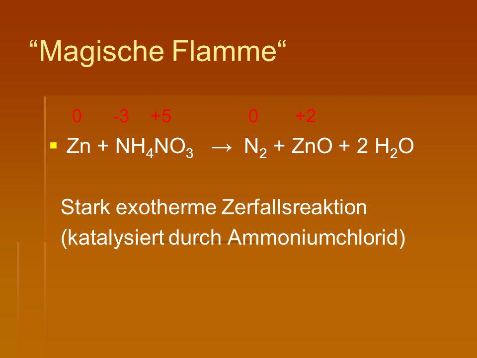 Magische Flamme 0 -3 +5 0 +2 Zn + NH4NO3 → N2 + ZnO + 2 H2O