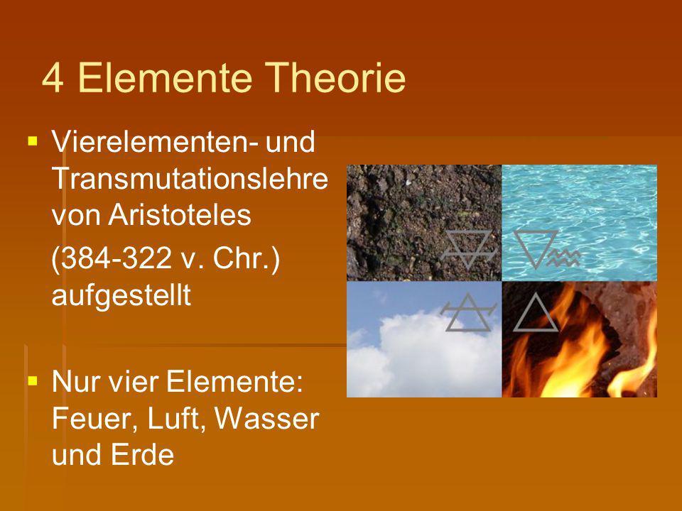 4 Elemente Theorie Vierelementen- und Transmutationslehre von Aristoteles. (384-322 v. Chr.) aufgestellt.