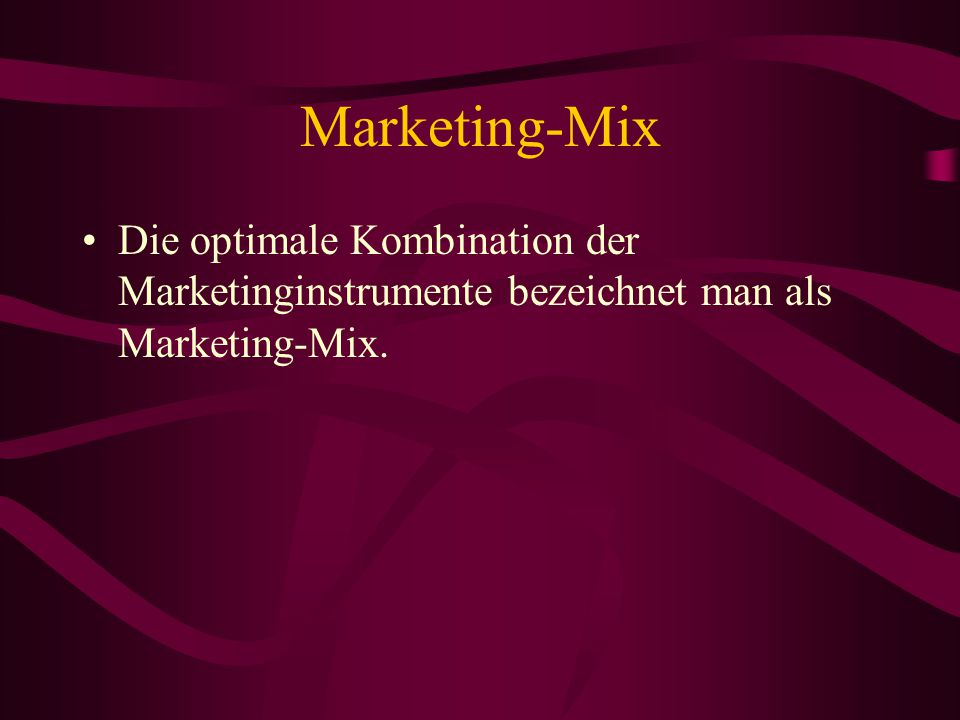 Marketing-Mix Die optimale Kombination der Marketinginstrumente bezeichnet man als Marketing-Mix.