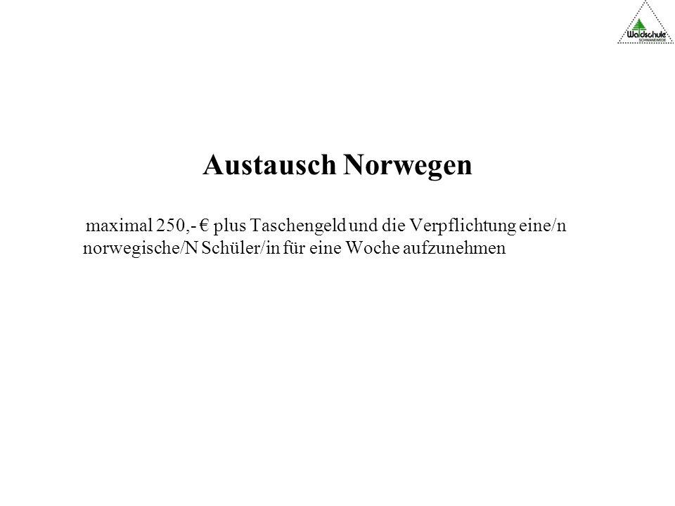 Austausch Norwegen maximal 250,- € plus Taschengeld und die Verpflichtung eine/n norwegische/N Schüler/in für eine Woche aufzunehmen.