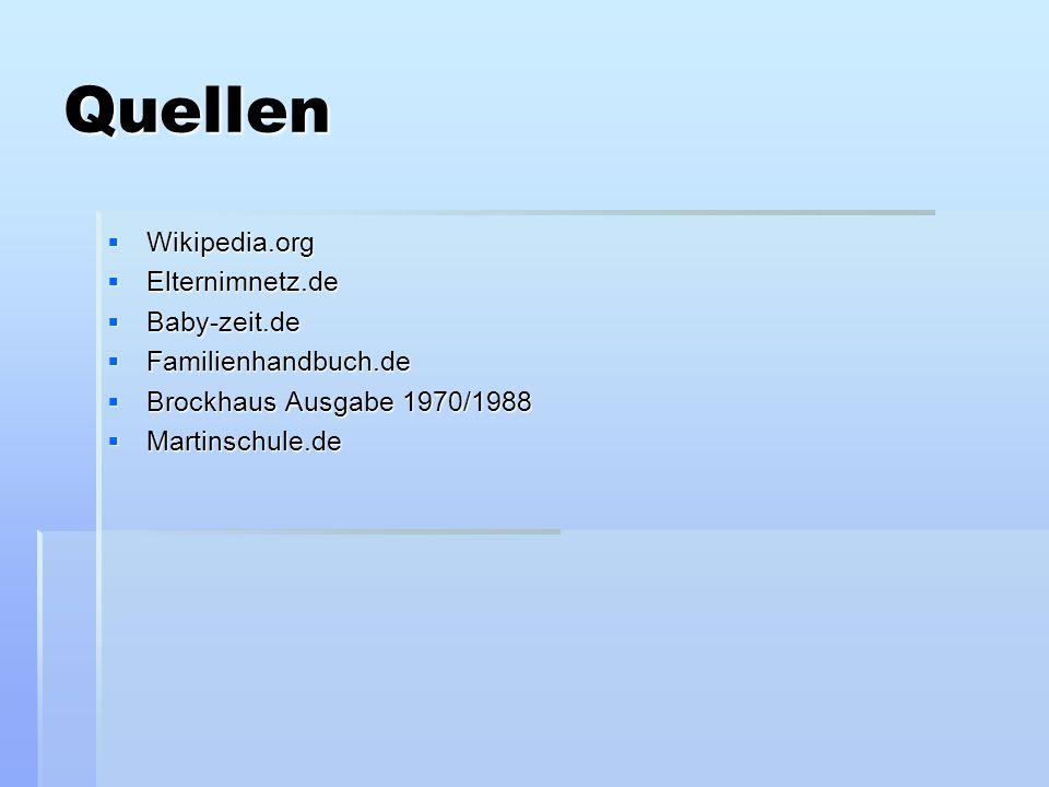 Quellen Wikipedia.org Elternimnetz.de Baby-zeit.de Familienhandbuch.de