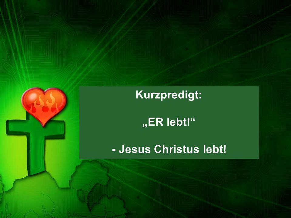 """Kurzpredigt: """"ER lebt! - Jesus Christus lebt!"""