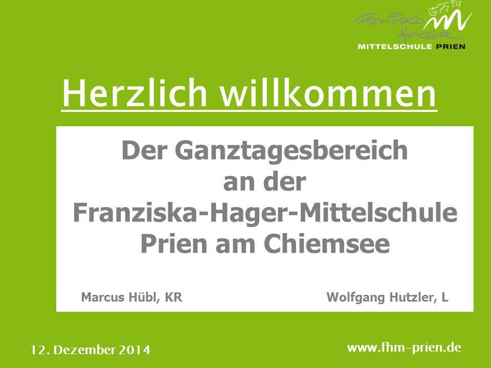 Herzlich willkommen Der Ganztagesbereich an der Franziska-Hager-Mittelschule Prien am Chiemsee Marcus Hübl, KR Wolfgang Hutzler, L.