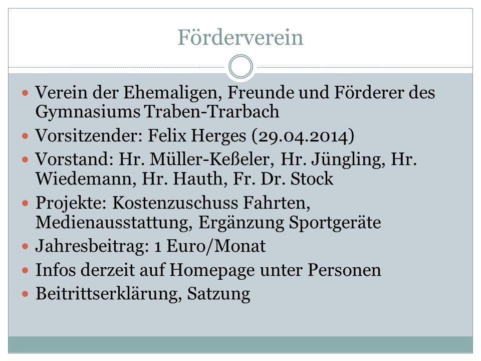 Förderverein Verein der Ehemaligen, Freunde und Förderer des Gymnasiums Traben-Trarbach. Vorsitzender: Felix Herges (29.04.2014)