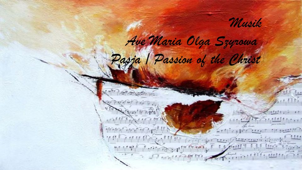 Musik Ave Maria Olga Szyrowa Pasja / Passion of the Christ