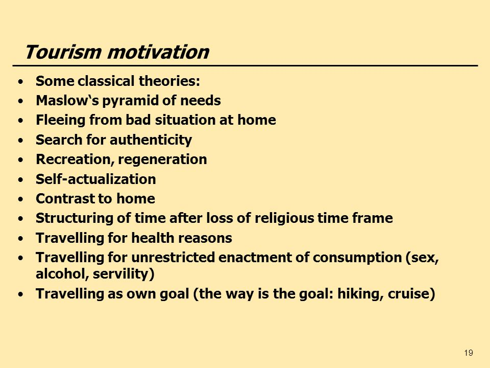 Tourism motivation Some classical theories: Maslow's pyramid of needs
