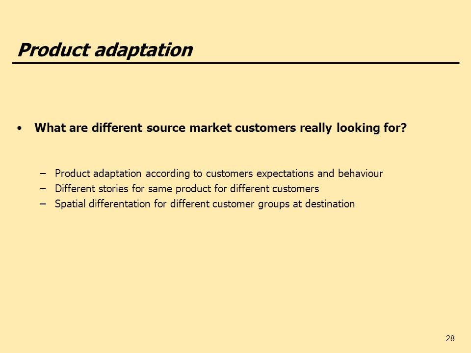 Product adaptation What are different source market customers really looking for