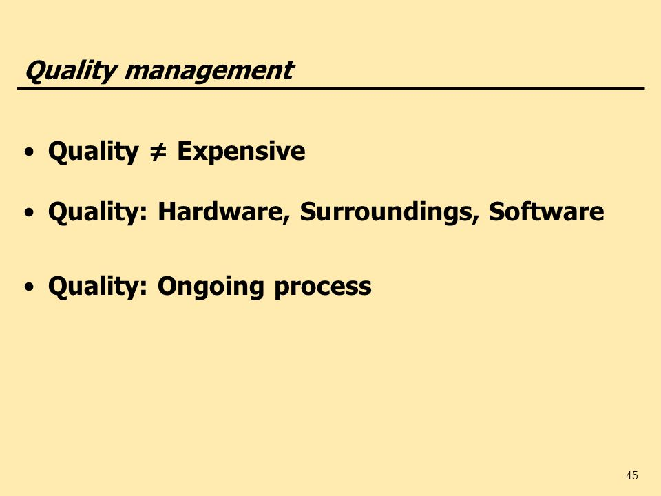 Quality managementQuality ≠ Expensive.Quality: Hardware, Surroundings, Software.