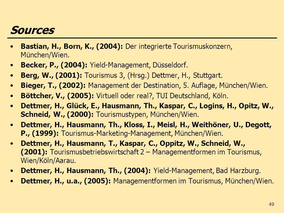 Sources Bastian, H., Born, K., (2004): Der integrierte Tourismuskonzern, München/Wien. Becker, P., (2004): Yield-Management, Düsseldorf.