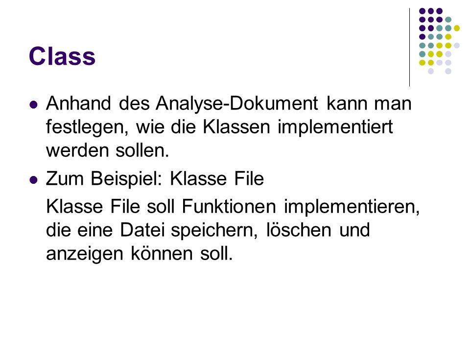 Class Anhand des Analyse-Dokument kann man festlegen, wie die Klassen implementiert werden sollen. Zum Beispiel: Klasse File.