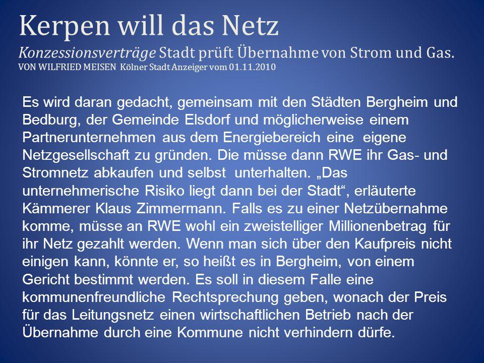 Kerpen will das Netz Konzessionsverträge Stadt prüft Übernahme von Strom und Gas. VON WILFRIED MEISEN Kölner Stadt Anzeiger vom 01.11.2010
