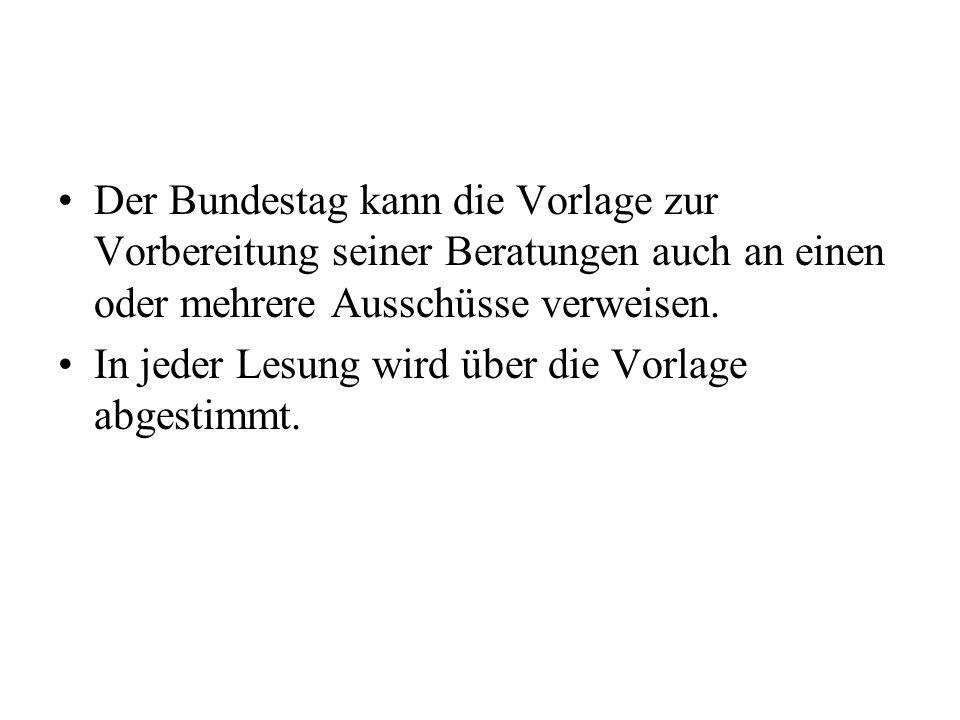 Der Bundestag kann die Vorlage zur Vorbereitung seiner Beratungen auch an einen oder mehrere Ausschüsse verweisen.
