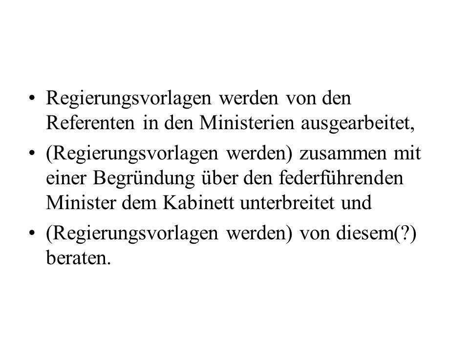 Regierungsvorlagen werden von den Referenten in den Ministerien ausgearbeitet,