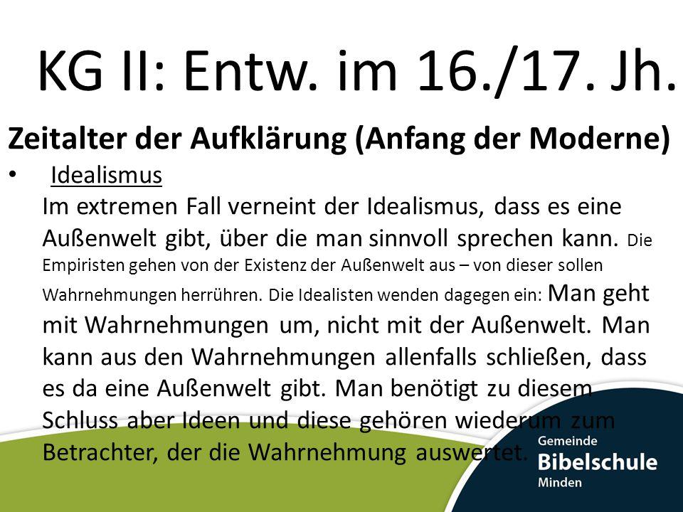 KG II: Entw. im 16./17. Jh. Zeitalter der Aufklärung (Anfang der Moderne) Idealismus.