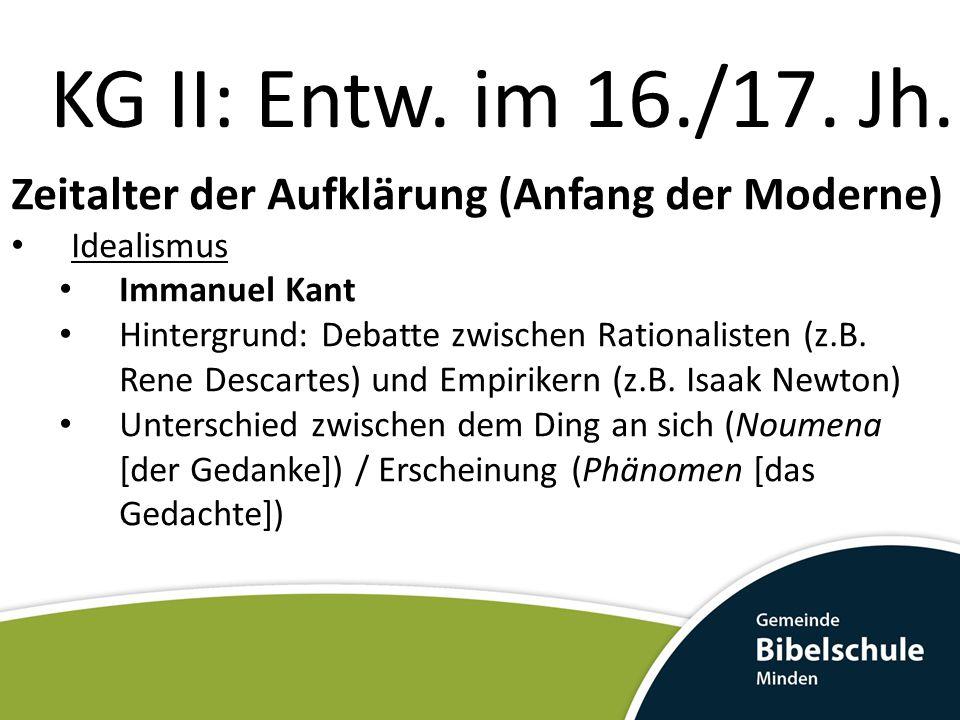 KG II: Entw. im 16./17. Jh. Zeitalter der Aufklärung (Anfang der Moderne) Idealismus. Immanuel Kant.