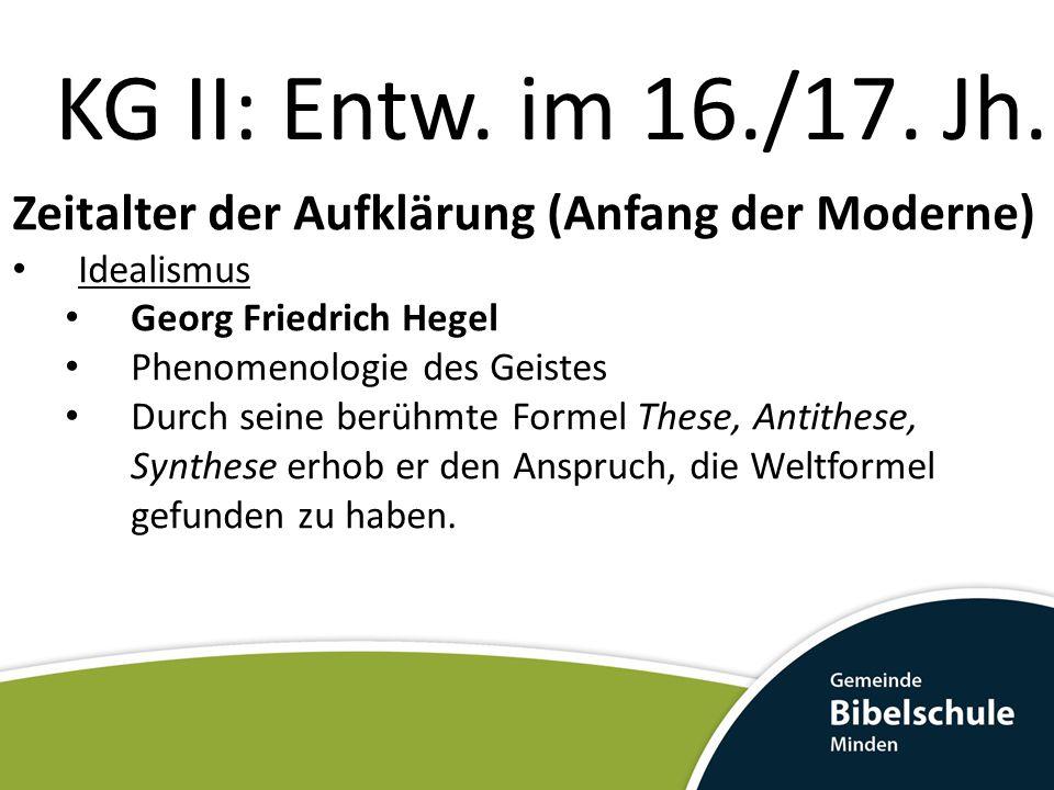 KG II: Entw. im 16./17. Jh. Zeitalter der Aufklärung (Anfang der Moderne) Idealismus. Georg Friedrich Hegel.