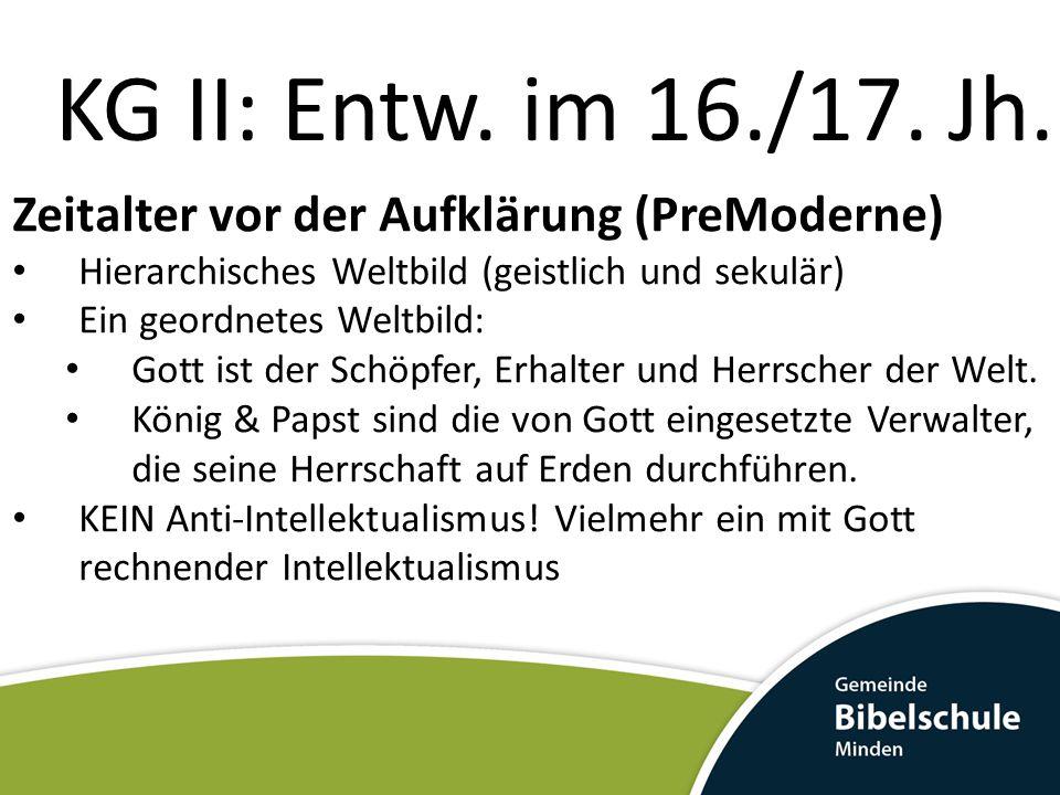 KG II: Entw. im 16./17. Jh. Zeitalter vor der Aufklärung (PreModerne)