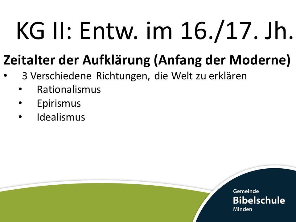 KG II: Entw. im 16./17. Jh. Zeitalter der Aufklärung (Anfang der Moderne) 3 Verschiedene Richtungen, die Welt zu erklären.