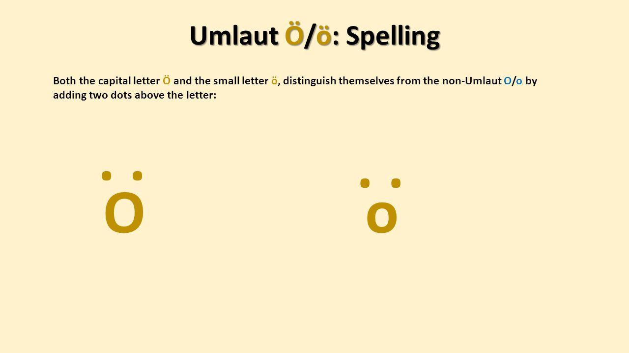 . . . . O o Umlaut Ö/ö: Spelling