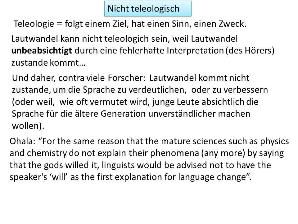 Nicht teleologisch Teleologie = folgt einem Ziel, hat einen Sinn, einen Zweck.